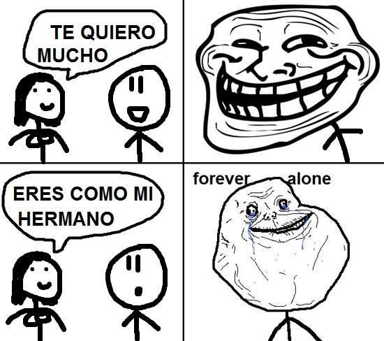 Forever_alone - Te quiero, como a un hermano