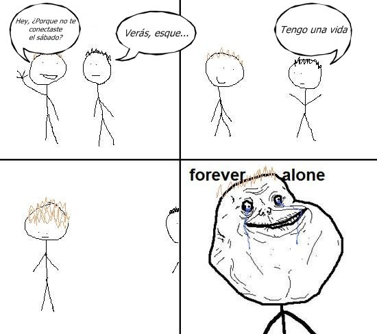 alone,cabrón,chatear,conectar,forever,forever alone