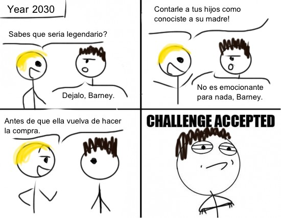 Barney,challenge accepted,Ted Mosby