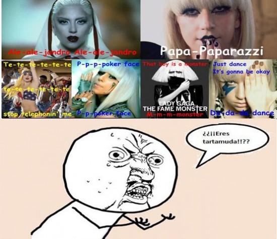 eres,Gaga,Lady,tartamuda,y u no