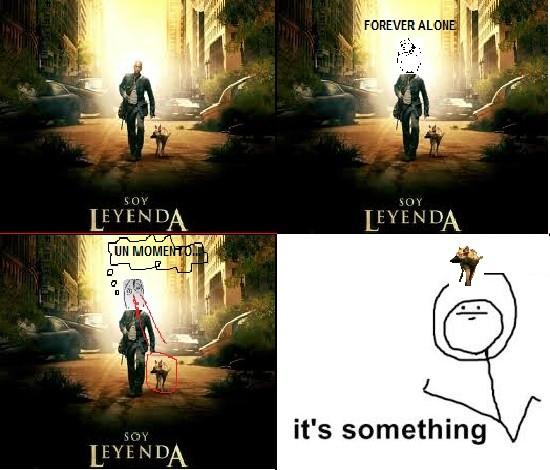 Its_something - Soy leyenda, no tan alone...