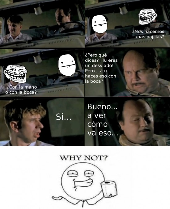 pajillas,poker face,torrente,troll,why not