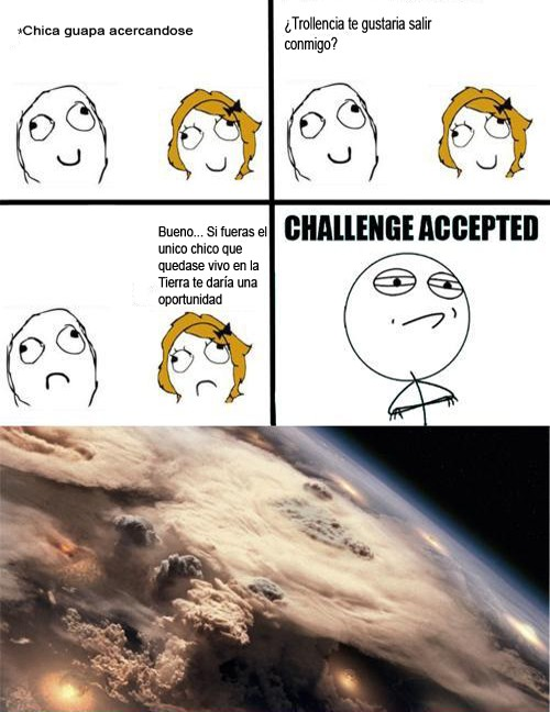 challenge accepted,Chica,Chico,Tierra,ultimo chico