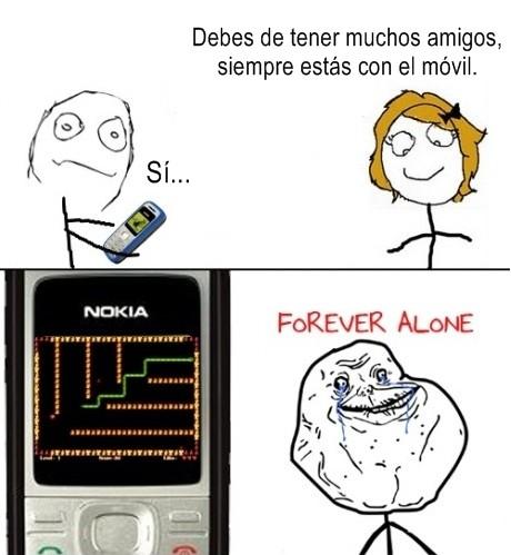 Forever_alone - ¡Siempre estás con el móvil!