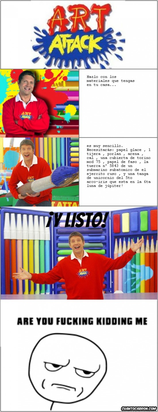 Are you fucking kidding me,art attack,casa,materiales