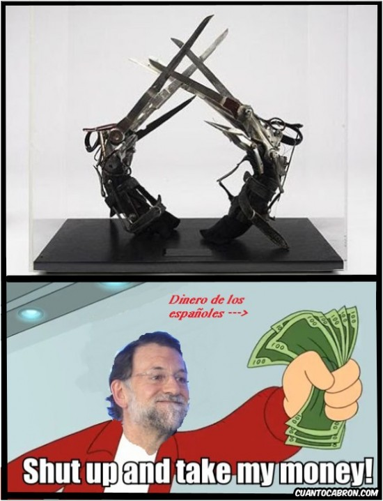 Rajoy,recortes,shut up and take my money,tijeras