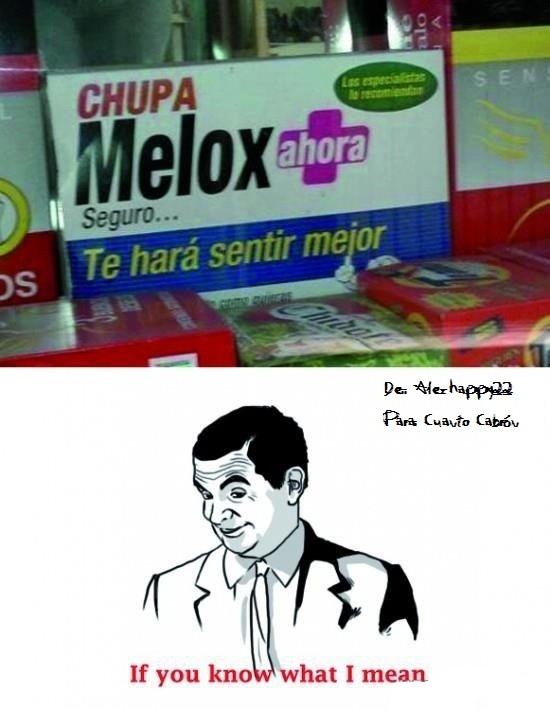 chupa melox,if you know what i mean,medicamento