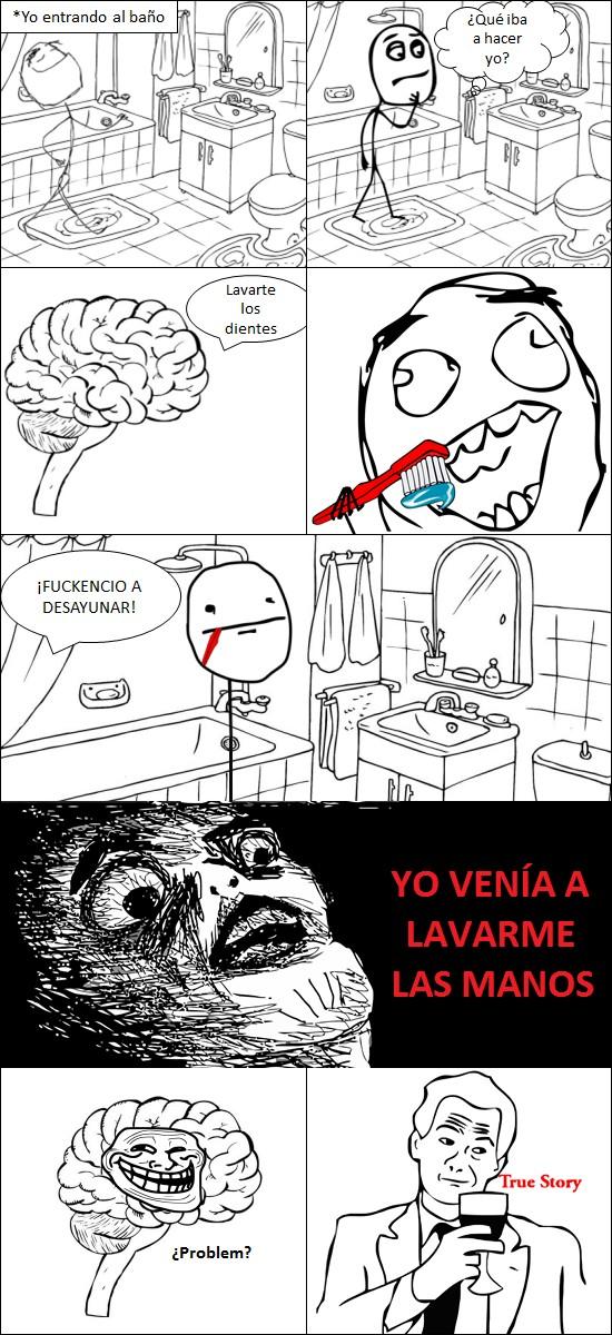 Cerebro Troll,Desayunar,Dientes.True Story,Engaño,Lavarse