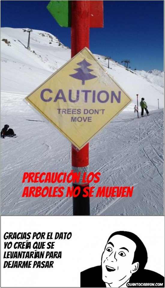 Arboles,Arboles Que No Caminan,Cartel,Esquiar,Moverse,No Me Digas,Precaucion