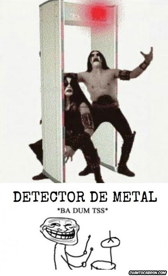 ba dum tss,bateria,chistaco,chiste malísimo,detector de metal,heavy metal,troll