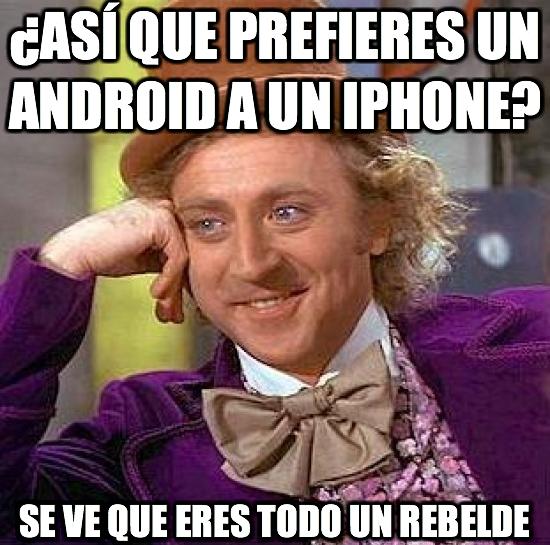 Wonka - ¿Así que prefieres un android a un iphone?