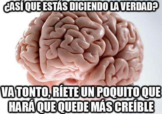 Cerebro_troll - ¿Así que estás diciendo la verdad?