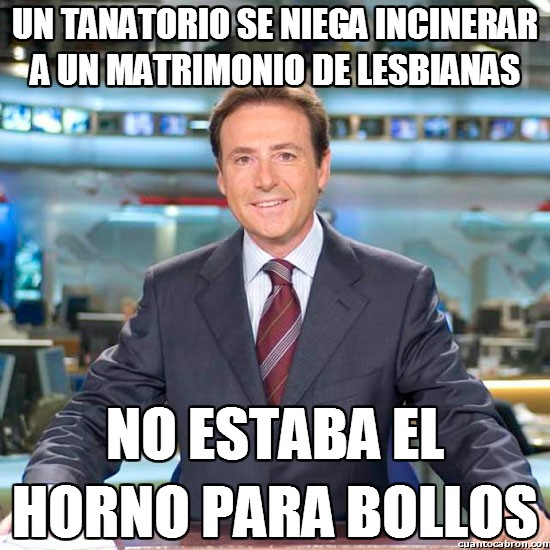 Meme_matias - Un tanatorio se niega incinerar a un matrimonio de lesbianas