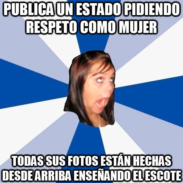 Amiga_facebook_molesta - Pide respeto a los demás, pero empieza por ti misma, bonita