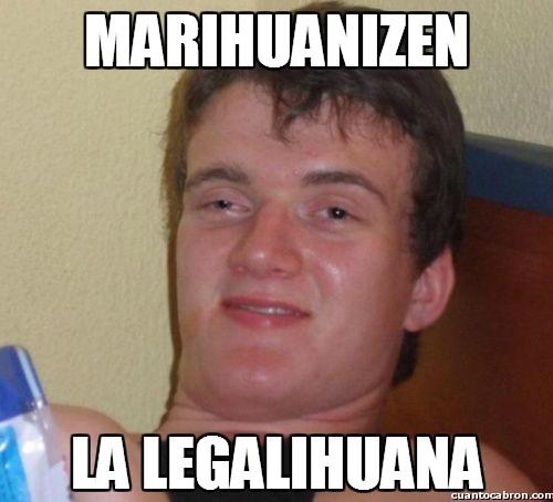 Colega_fumado - Hacedle caso, sabe lo que se dice