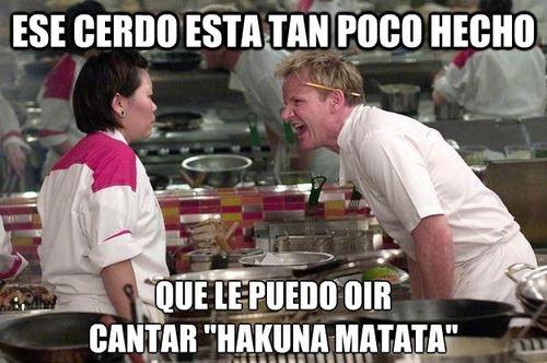 Chef_ramsay - ¡Aún le oigo cantar 'Hakuna Matata'!