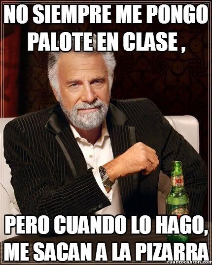 El_hombre_mas_interesante_del_mundo - No siempre me pongo palote en clase
