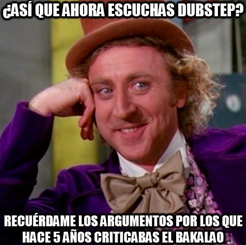 Wonka - ¿Así que ahora escuchas dubstep?