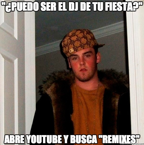Scumbag_steve - ¿Puedo ser el DJ de tu fiesta?