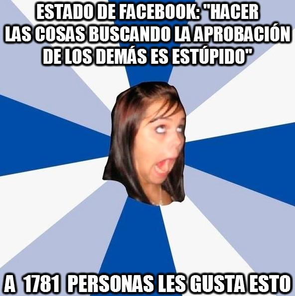 Amiga_facebook_molesta - ¿Quién ha dicho que busque aprobación?