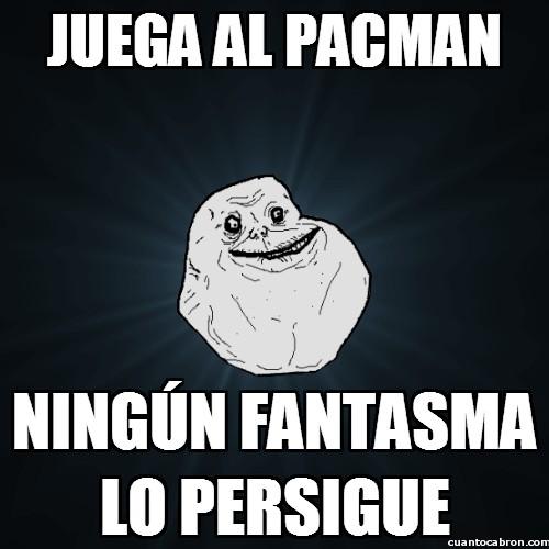 Meme_forever_alone - Ni Pacman quiere saber nada de él