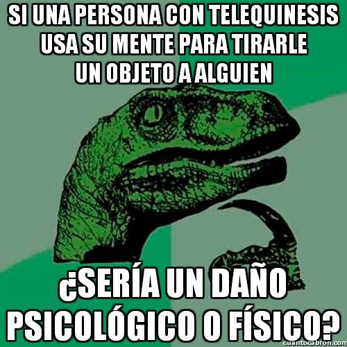 Philosoraptor - No lo sé, pero yo también quiero tener telequinesis