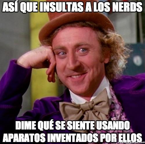 Wonka - Asi que insultas a los nerd