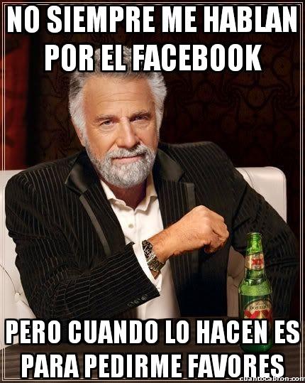 El_hombre_mas_interesante_del_mundo - No siempre me hablan por el facebook