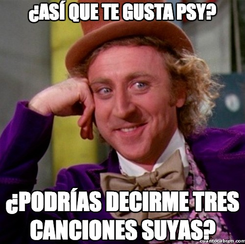 Wonka - ¿Así que te gusta PSY?