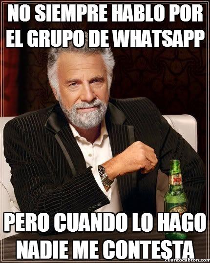 El_hombre_mas_interesante_del_mundo - No siempre hablo por el grupo de whatsapp