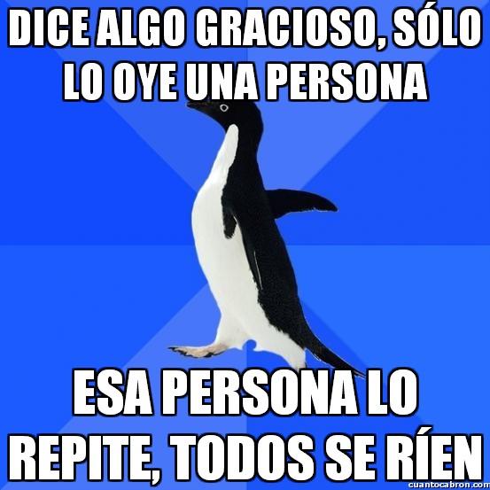 Awkward_penguin - Para una cosa graciosa que había dicho el pobre...