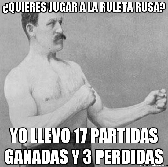 Overly_manly_man - ¿Quieres jugar a la ruleta rusa?
