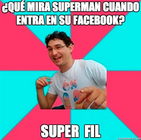 Bad_joke_deivid - ¿Qué mira superman cuando entra en su facebook?