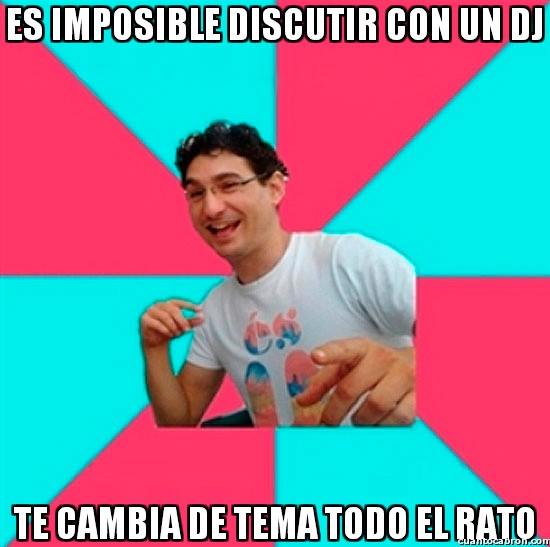 Bad_joke_deivid - Es imposible discutir con un DJ