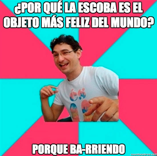 bad joke deivid,barriendo .va riendo,escoba