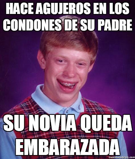 Bad_luck_brian - Hace agujeros en los condones de su padre
