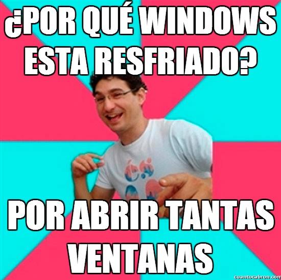 Bad_joke_deivid - ¿Por qué windows esta resfriado?