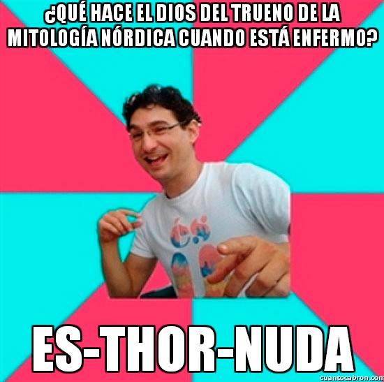 Bad_joke_deivid - ¿Que hace Thor cuando esta enfermo?