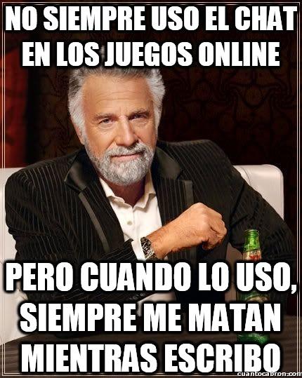 El_hombre_mas_interesante_del_mundo - No siempre uso el chat en los juegos online