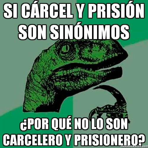 Philosoraptor - Si cárcel y prisión son sinónimos...
