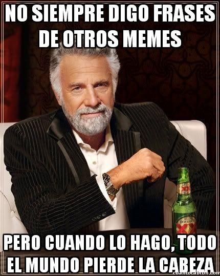 El_hombre_mas_interesante_del_mundo - No siempre digo frases de otros memes