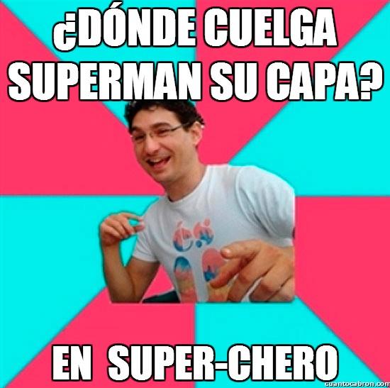 Bad_joke_deivid - ¿Dónde cuelga Superman su capa?