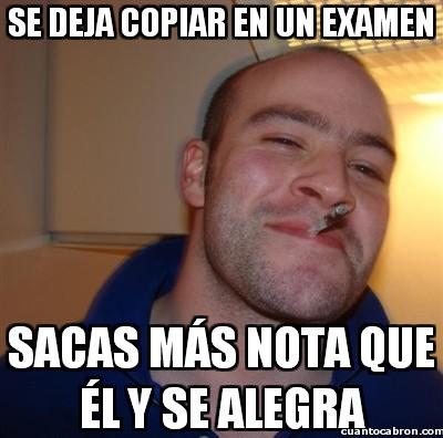alegrar,buen tio,copiar examen,good guy greg,mas nota,nota