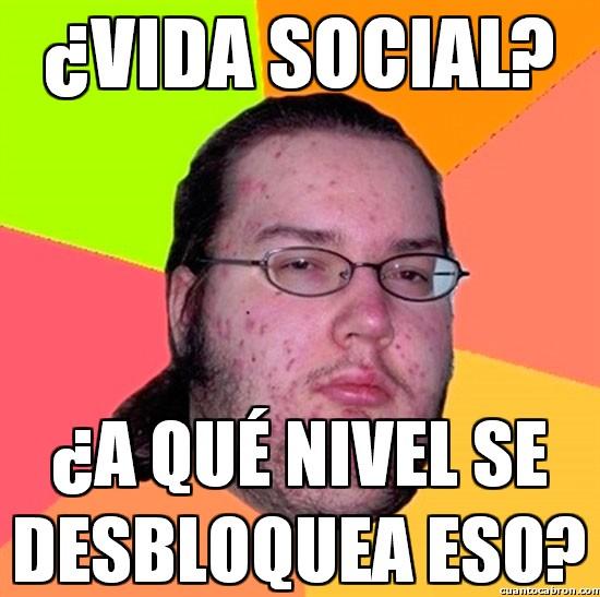 Gordo_granudo - ¿Vida social?