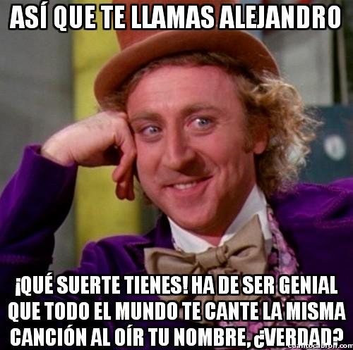Wonka - En nombre de todos los que se llaman Alejandro: ¡Lady Gaga hijadeputa!