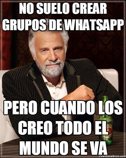 El_hombre_mas_interesante_del_mundo - No suelo crear grupos de whatsapp