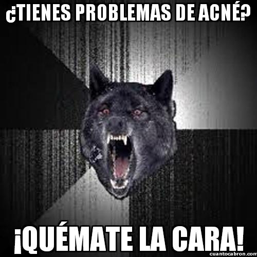 Lobo_demente - ¿Tienes problemas de acné?