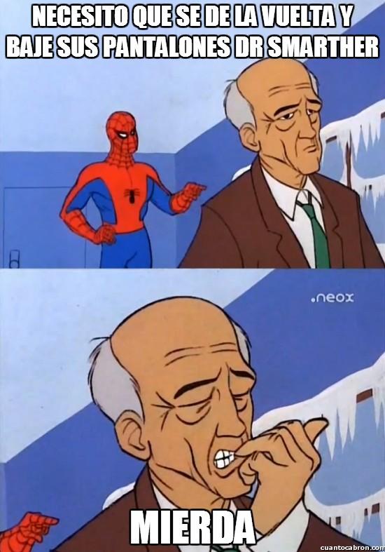 Spiderman60s - Necesito que se dé la vuelta y baje sus pantalones Dr. Smarther