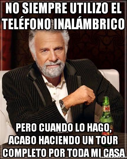 El_hombre_mas_interesante_del_mundo - Los teléfonos inalámbricos