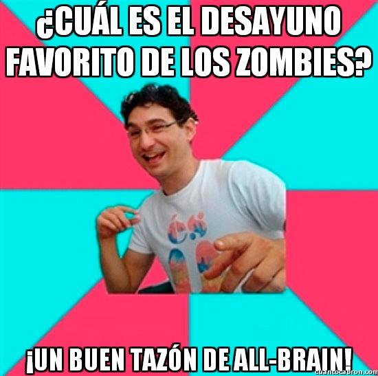 Bad_joke_deivid - ¿Cuál es el desayuno favorito de los zombies?